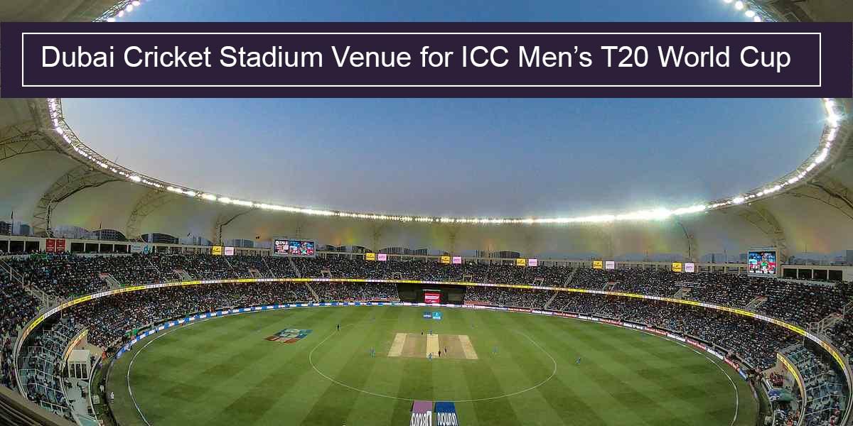 Dubai Cricket Stadium Venue for ICC Men's T20 World Cup 2021