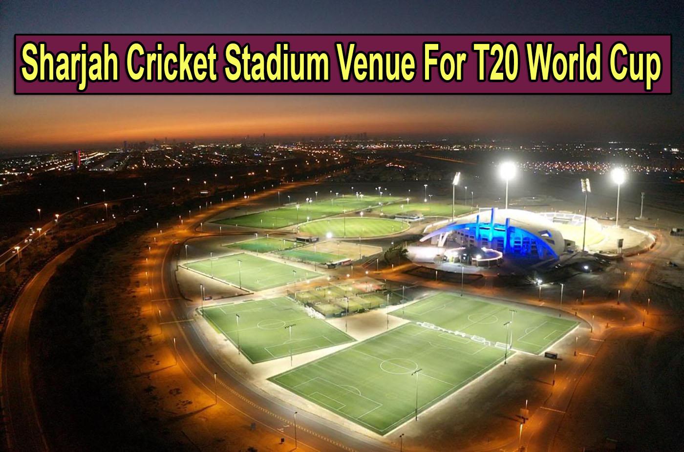 Sharjah Cricket Stadium Venue For T20 World Cup 2021