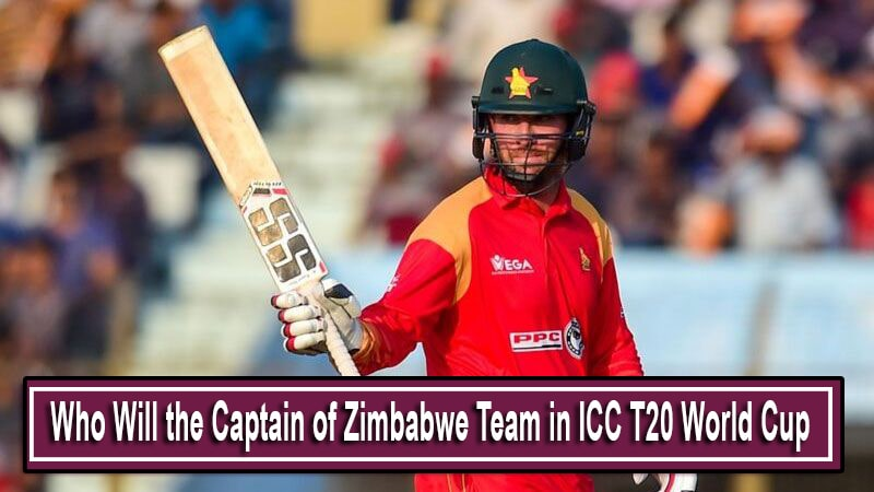 Who Will Be The Captain of the Zimbabwe in ICC T20 World Cup